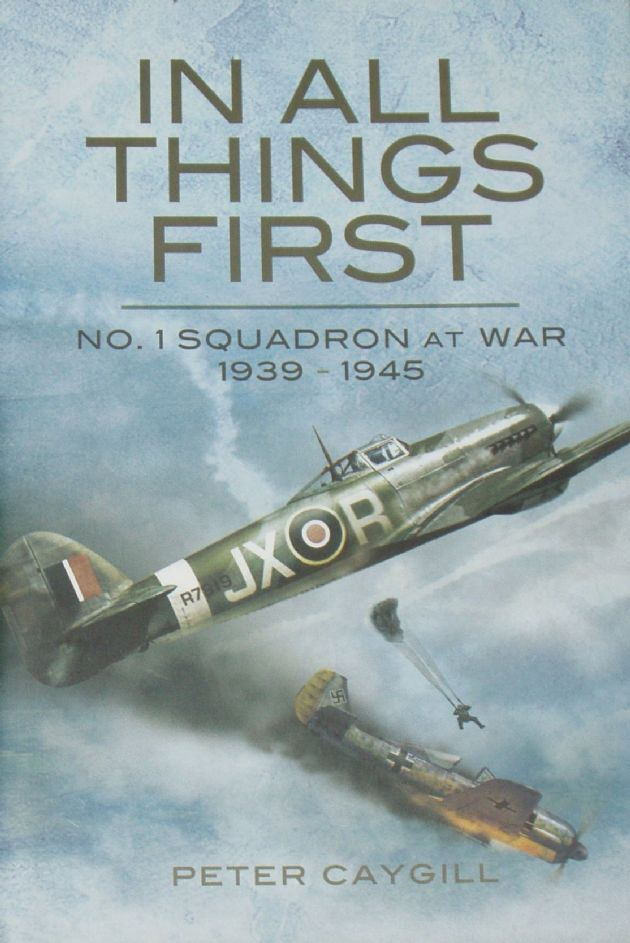 In All Things First - No.1 Squadron at War 1939-1945, by Peter Caygill